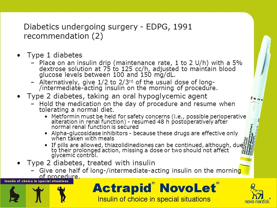 Diabetics undergoing surgery - EDPG, 1991 recommendation (1) Surgeries and procedures should be scheduled for the early morning, –when they will have