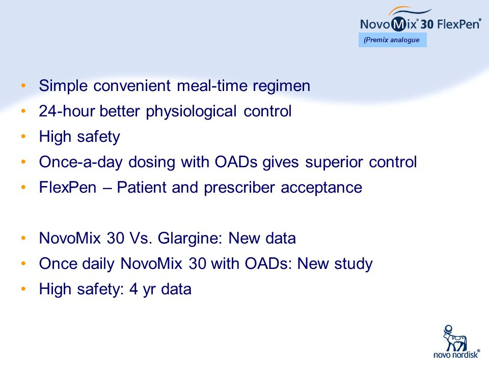 2 Simple convenient meal-time regimen 24-hour better physiological control High safety Once-a-day dosing with OADs gives superior control FlexPen – Pa