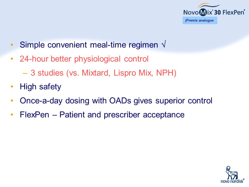 8 Simple convenient meal-time regimen  24-hour better physiological control –3 studies (vs. Mixtard, Lispro Mix, NPH) High safety Once-a-day dosing w