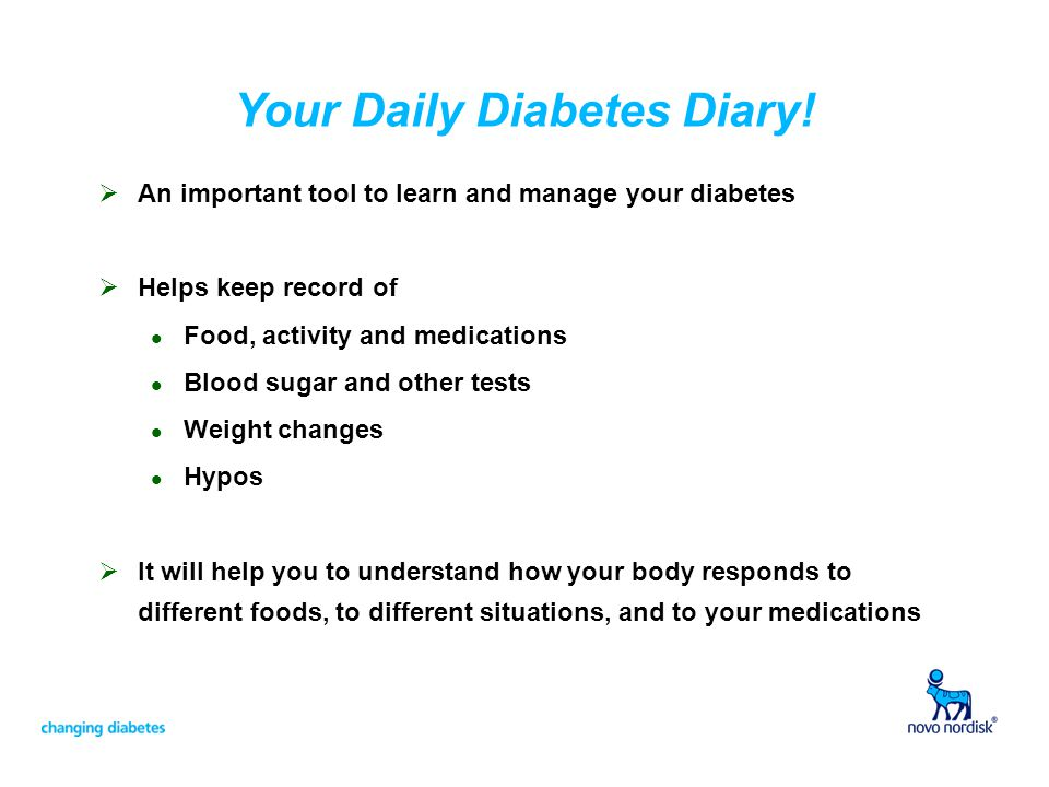 Your Daily Diabetes Diary!  An important tool to learn and manage your diabetes  Helps keep record of l Food, activity and medications l Blood sugar