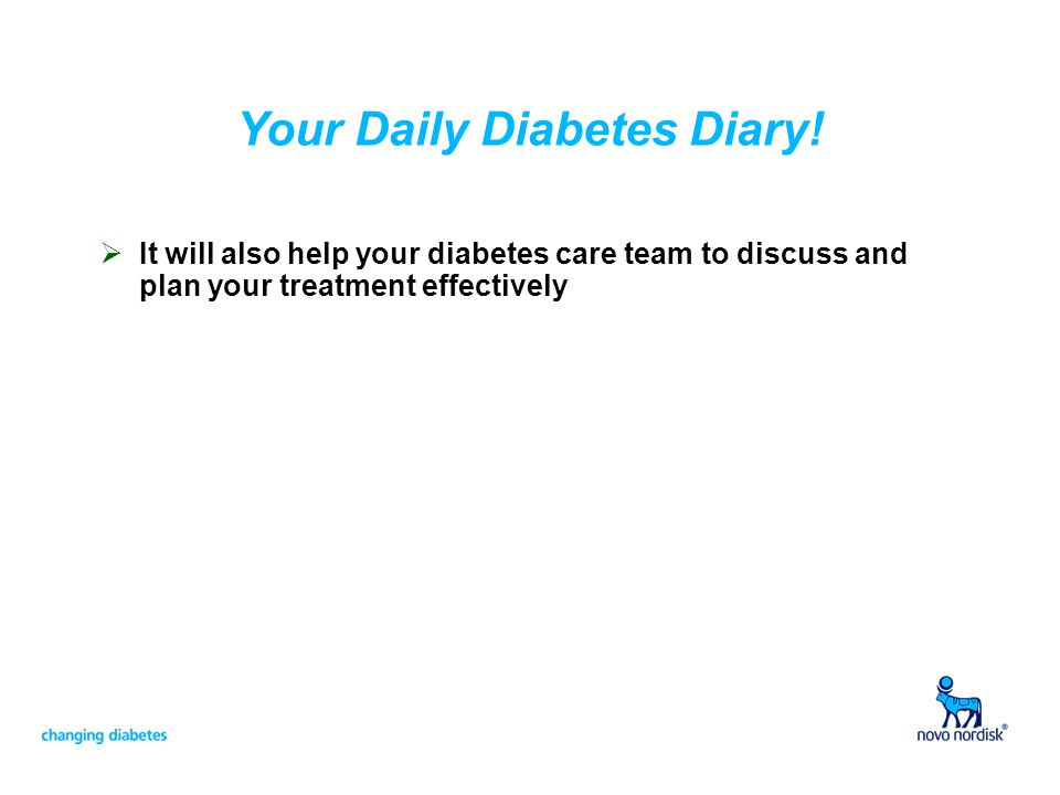 Your Daily Diabetes Diary!  It will also help your diabetes care team to discuss and plan your treatment effectively