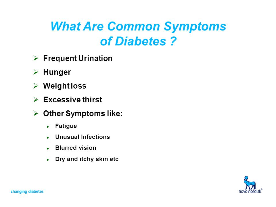 What Are Common Symptoms of Diabetes ?  Frequent Urination  Hunger  Weight loss  Excessive thirst  Other Symptoms like: l Fatigue l Unusual Infec