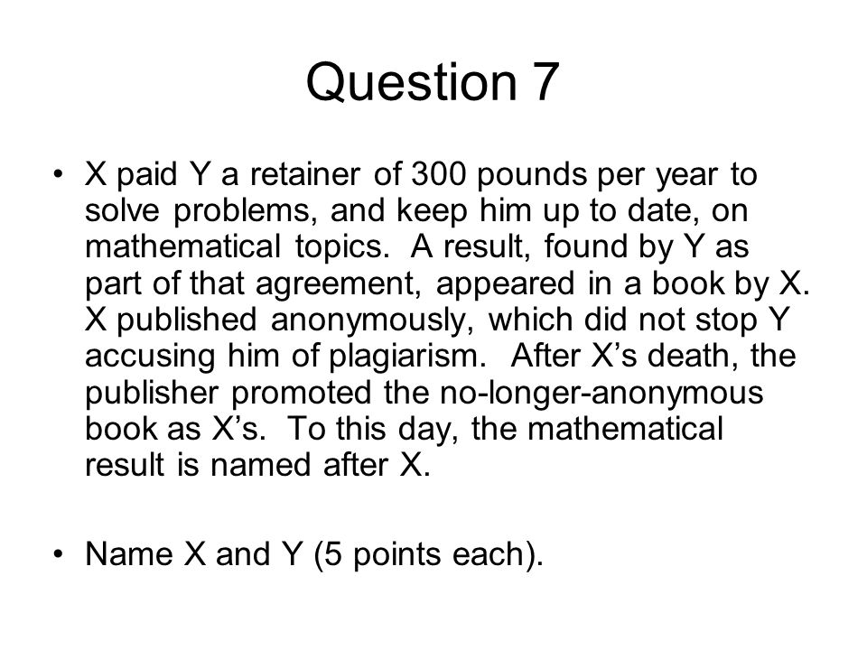 Question 7 X paid Y a retainer of 300 pounds per year to solve problems, and keep him up to date, on mathematical topics.
