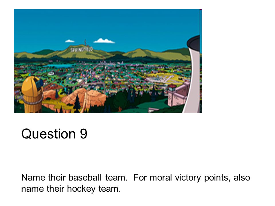 Question 9 Name their baseball team. For moral victory points, also name their hockey team.