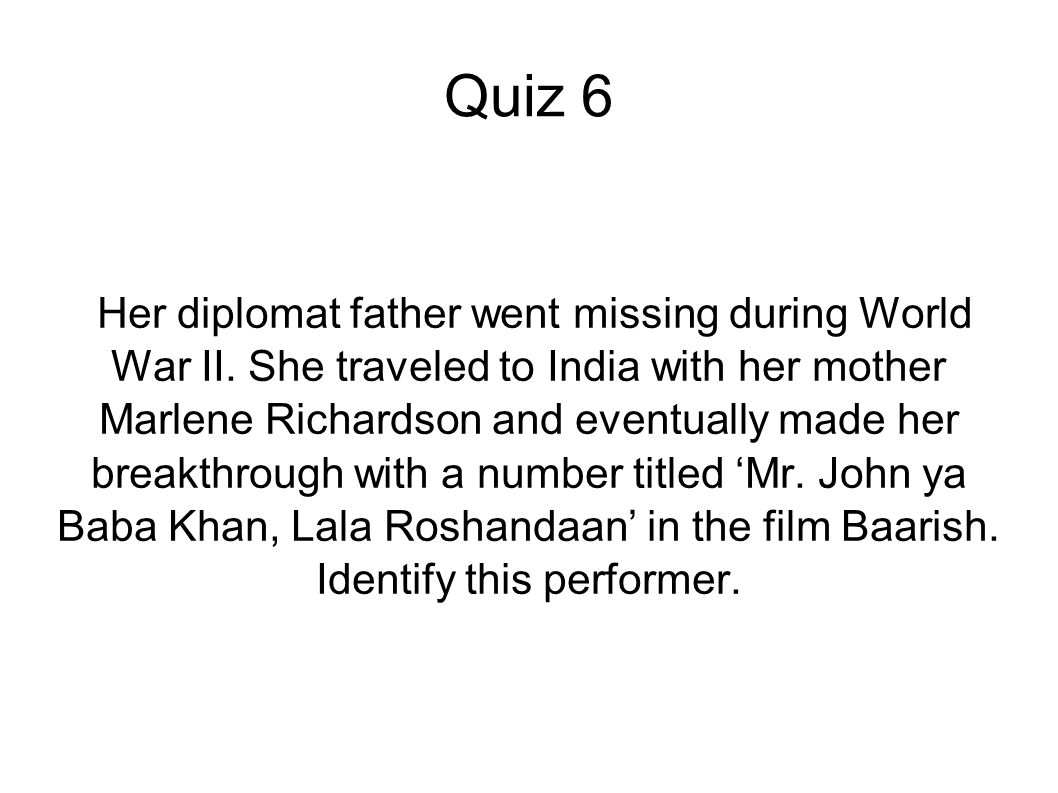 Quiz 6 Her diplomat father went missing during World War II. She traveled to India with her mother Marlene Richardson and eventually made her breakthr