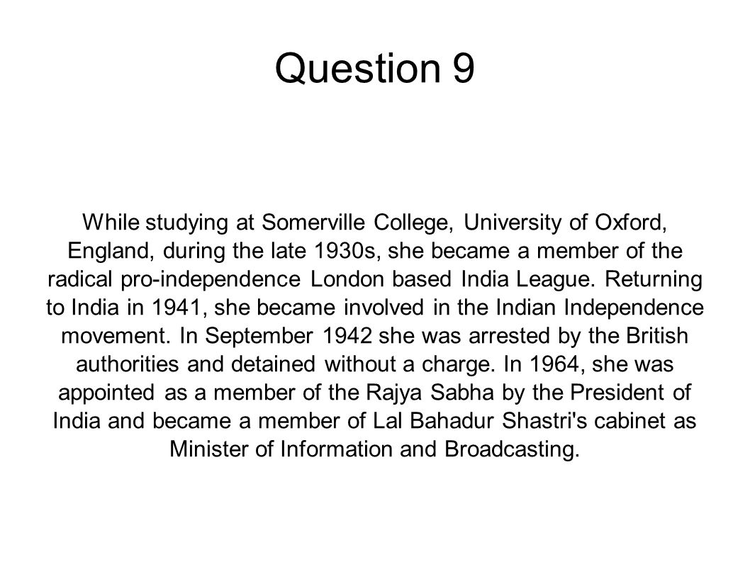 Question 9 While studying at Somerville College, University of Oxford, England, during the late 1930s, she became a member of the radical pro-independ