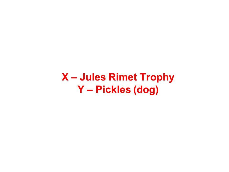 X – Jules Rimet Trophy Y – Pickles (dog)