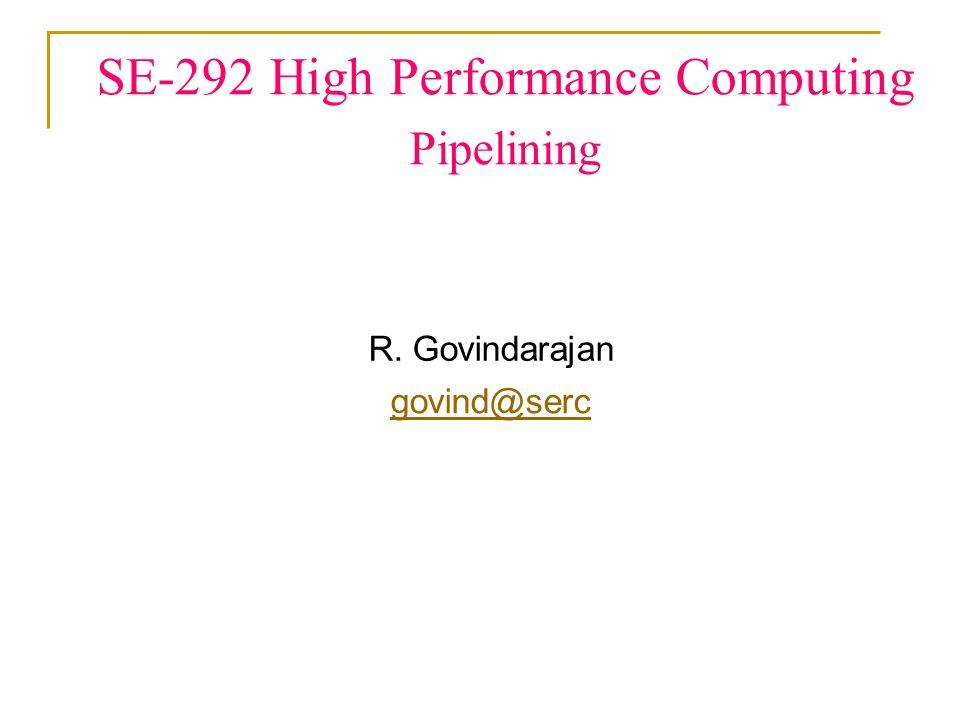 SE-292 High Performance Computing Pipelining R. Govindarajan govind@serc