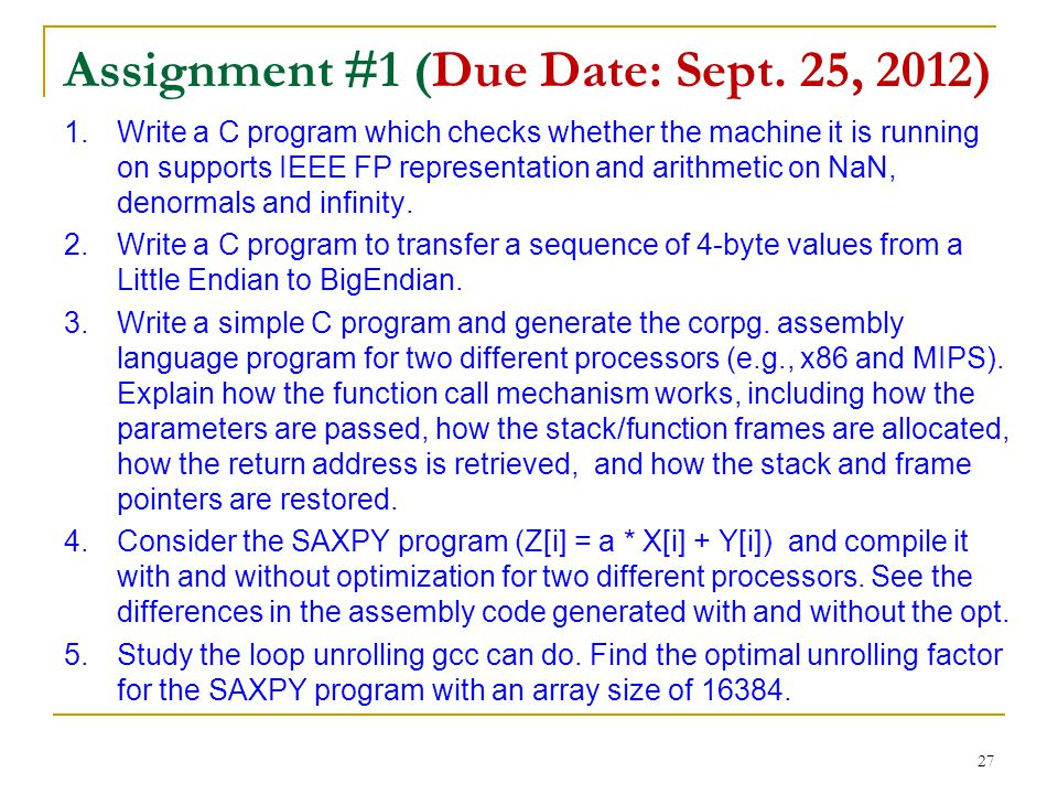 Assignment #1 (Due Date: Sept. 25, 2012) 1.Write a C program which checks whether the machine it is running on supports IEEE FP representation and ari