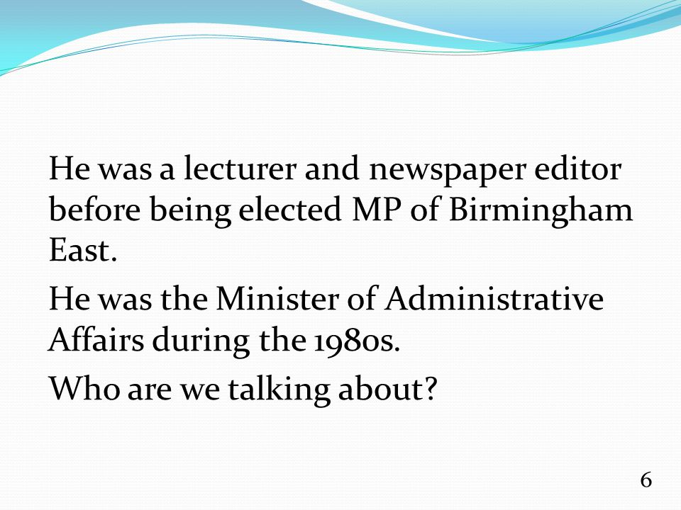 He was a lecturer and newspaper editor before being elected MP of Birmingham East.