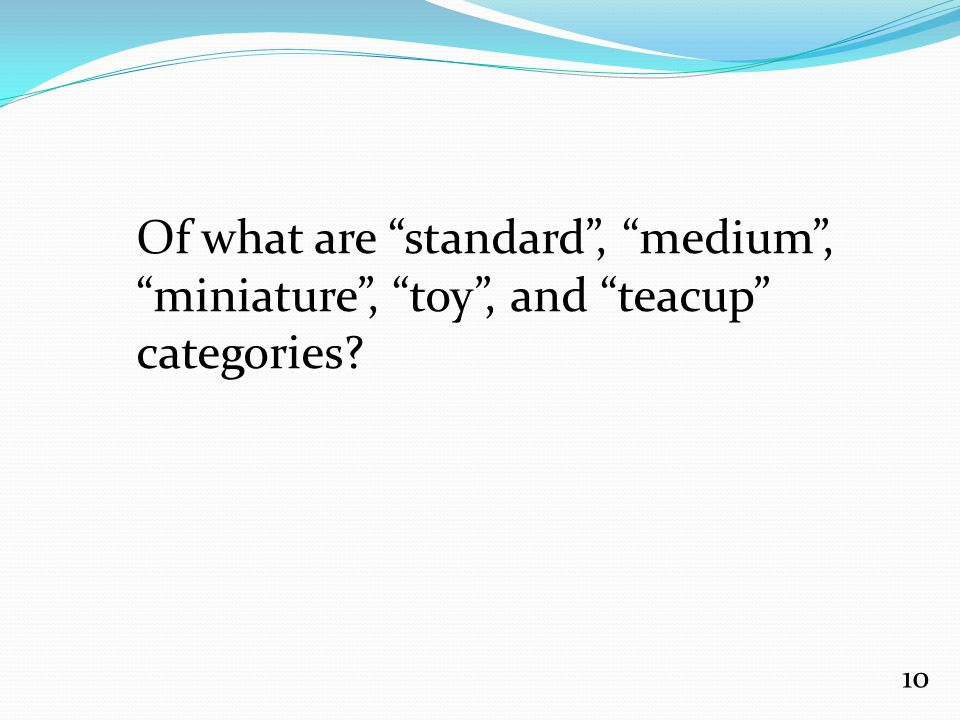 Of what are standard , medium , miniature , toy , and teacup categories? 10