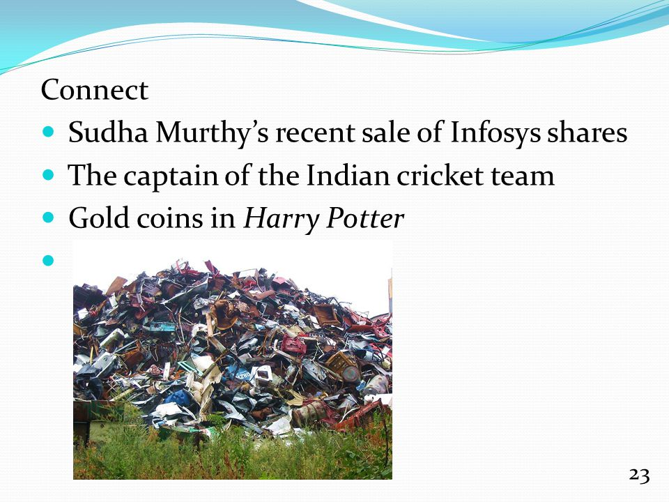 Connect Sudha Murthy's recent sale of Infosys shares The captain of the Indian cricket team Gold coins in Harry Potter 23