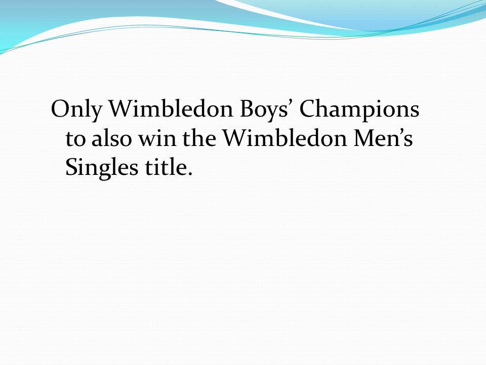 Only Wimbledon Boys' Champions to also win the Wimbledon Men's Singles title.