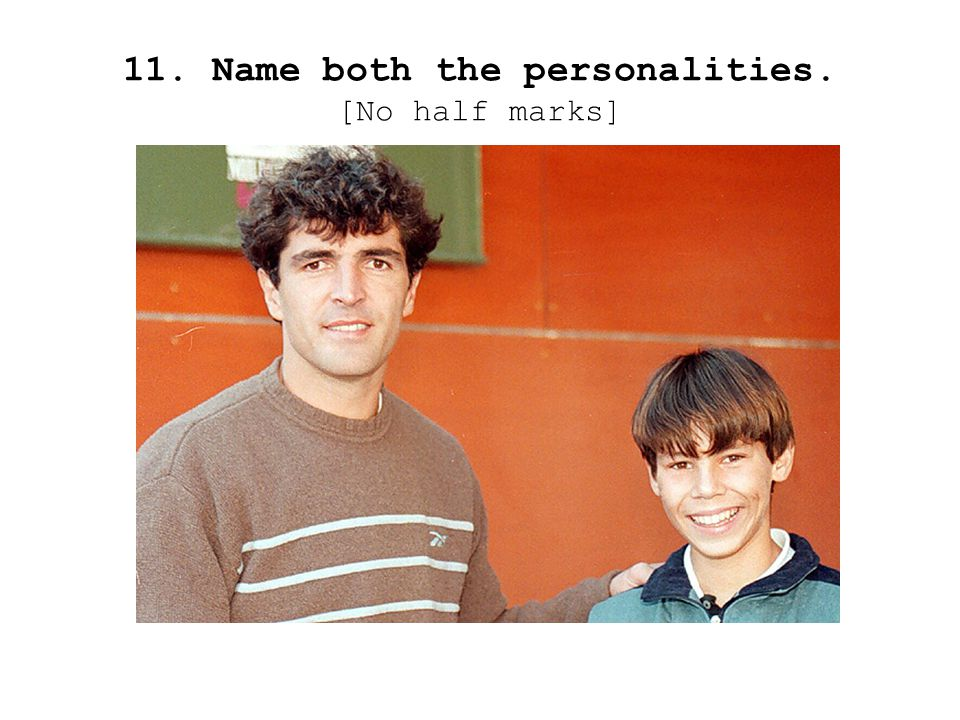 11. Name both the personalities. [No half marks]