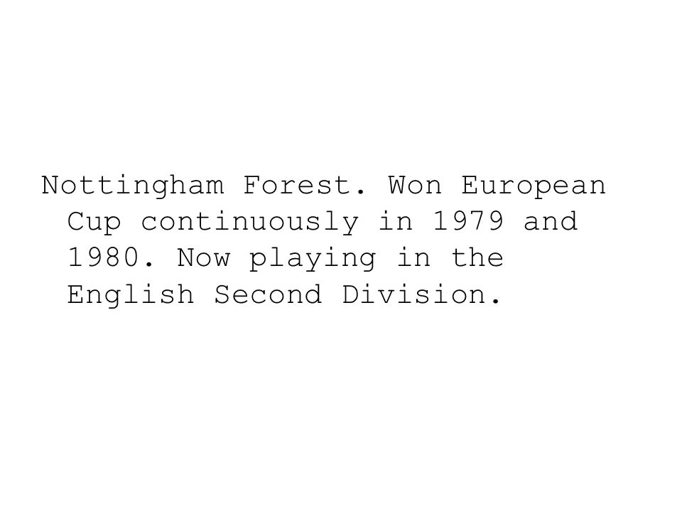 Nottingham Forest. Won European Cup continuously in 1979 and 1980. Now playing in the English Second Division.
