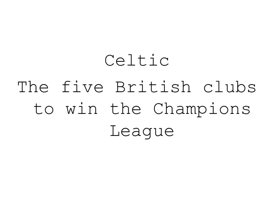 Celtic The five British clubs to win the Champions League