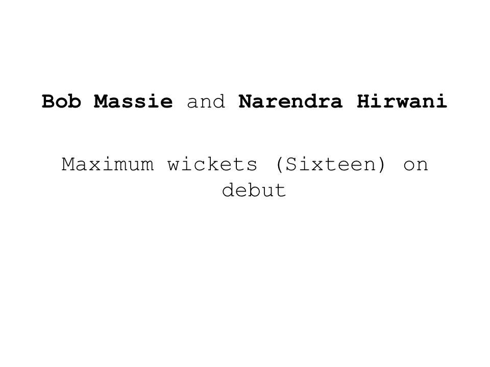 Bob Massie and Narendra Hirwani Maximum wickets (Sixteen) on debut
