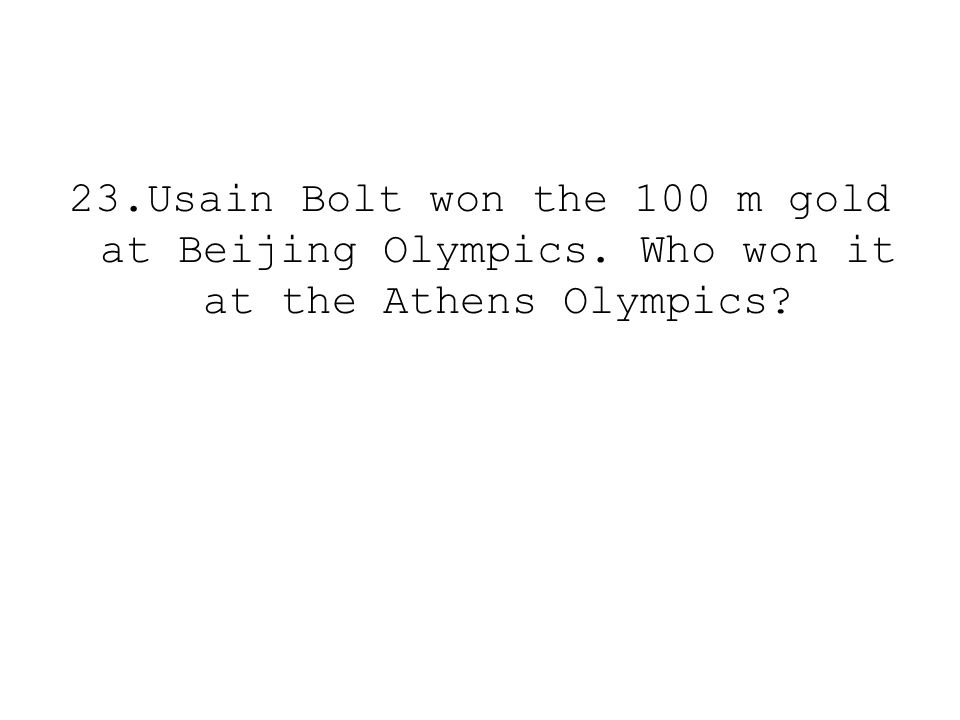 23.Usain Bolt won the 100 m gold at Beijing Olympics. Who won it at the Athens Olympics?