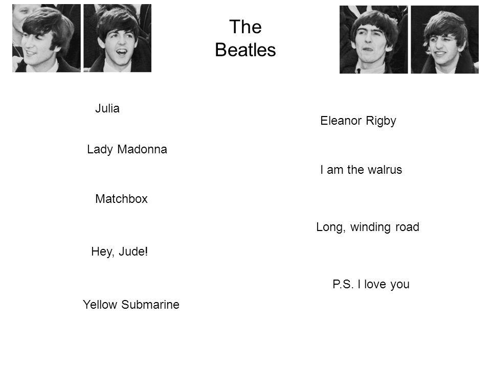 Eleanor Rigby Long, winding road Hey, Jude! Matchbox P.S. I love you I am the walrus Julia Lady Madonna The Beatles Yellow Submarine