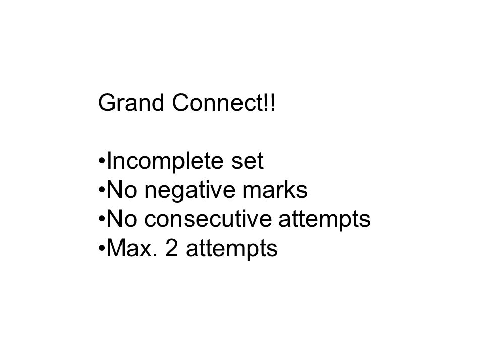 Grand Connect!! Incomplete set No negative marks No consecutive attempts Max. 2 attempts