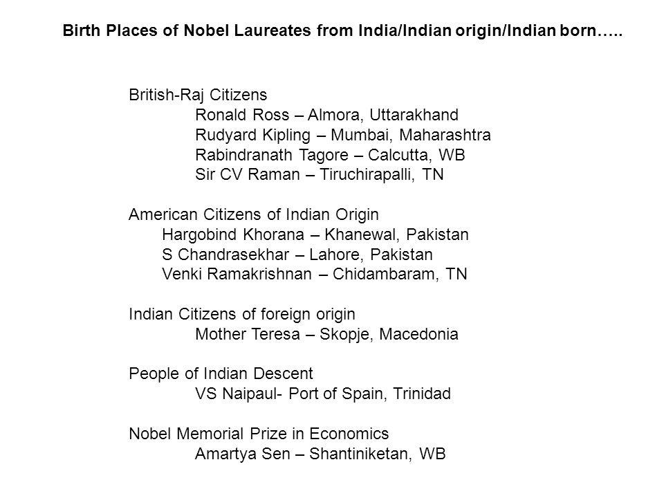 British-Raj Citizens Ronald Ross – Almora, Uttarakhand Rudyard Kipling – Mumbai, Maharashtra Rabindranath Tagore – Calcutta, WB Sir CV Raman – Tiruchi