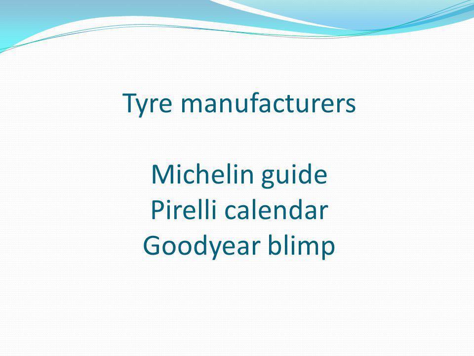 Tyre manufacturers Michelin guide Pirelli calendar Goodyear blimp