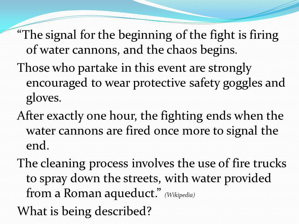 The signal for the beginning of the fight is firing of water cannons, and the chaos begins.