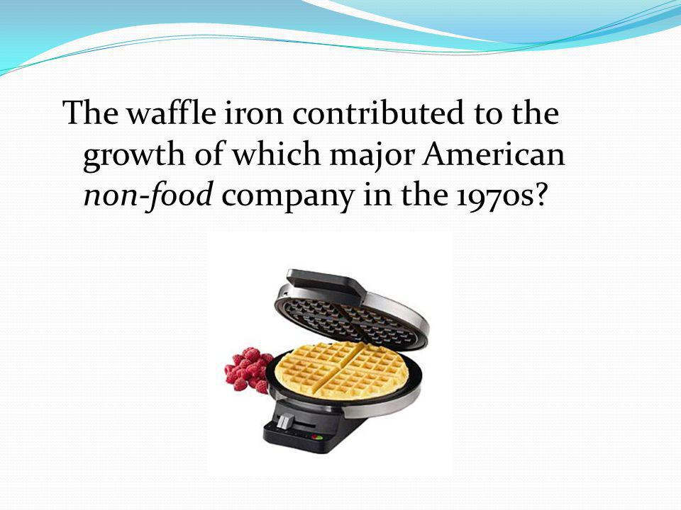 The waffle iron contributed to the growth of which major American non-food company in the 1970s