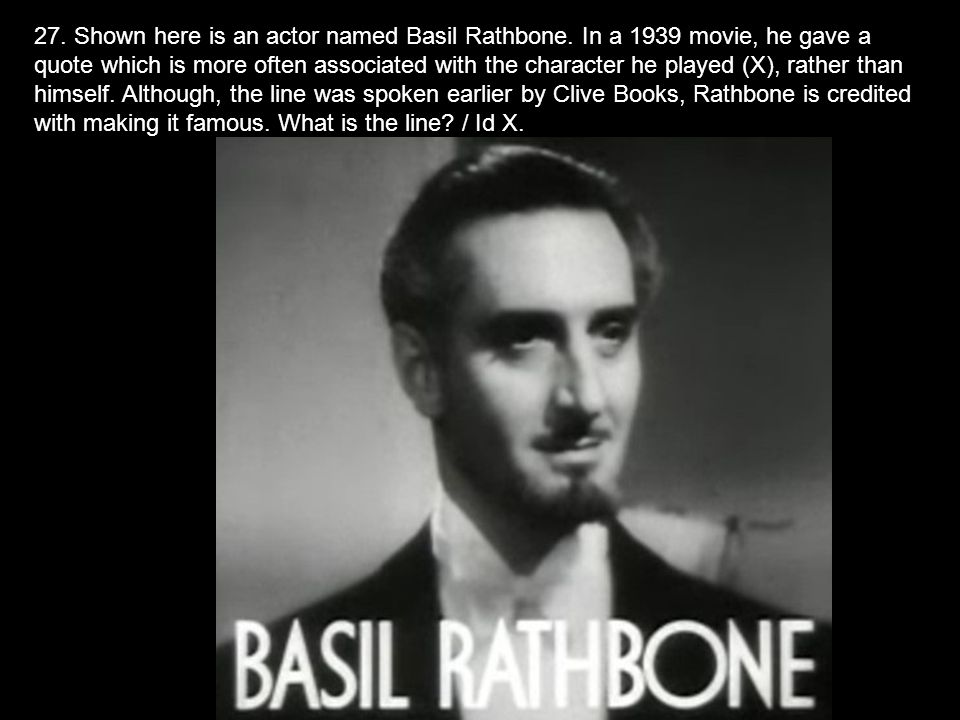 27. Shown here is an actor named Basil Rathbone.