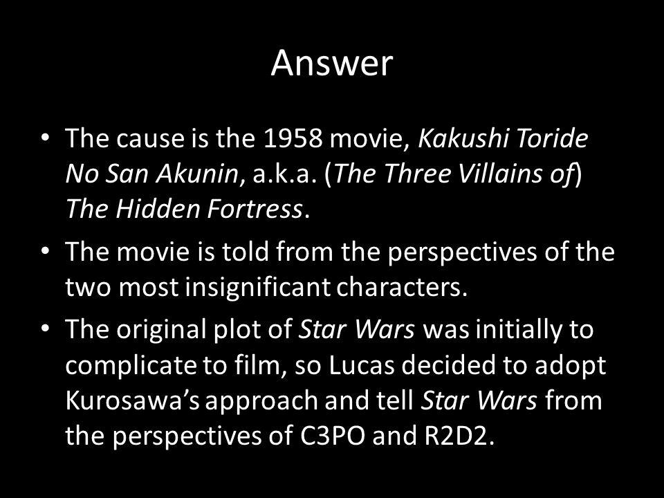 Answer The cause is the 1958 movie, Kakushi Toride No San Akunin, a.k.a.