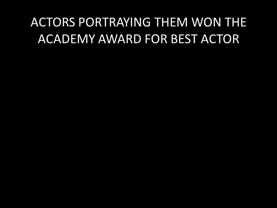 ACTORS PORTRAYING THEM WON THE ACADEMY AWARD FOR BEST ACTOR