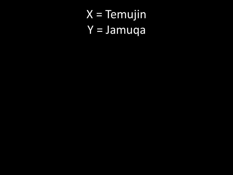 X = Temujin Y = Jamuqa