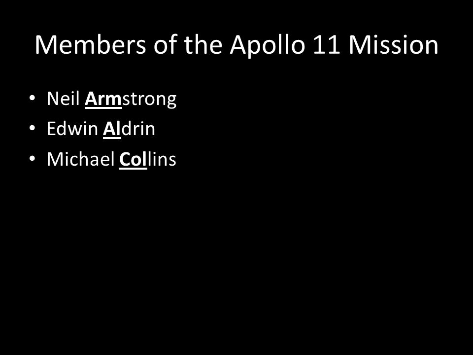 Members of the Apollo 11 Mission Neil Armstrong Edwin Aldrin Michael Collins