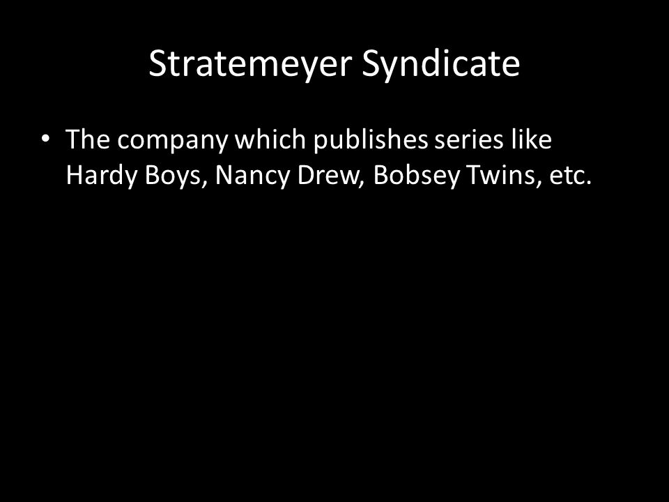 Stratemeyer Syndicate The company which publishes series like Hardy Boys, Nancy Drew, Bobsey Twins, etc.