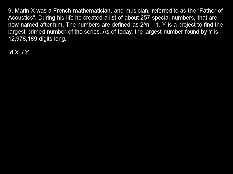 9. Marin X was a French mathematician, and musician, referred to as the Father of Acoustics .