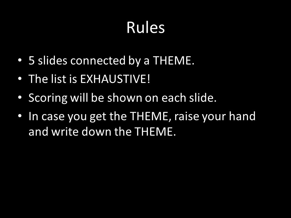 Rules 5 slides connected by a THEME. The list is EXHAUSTIVE.