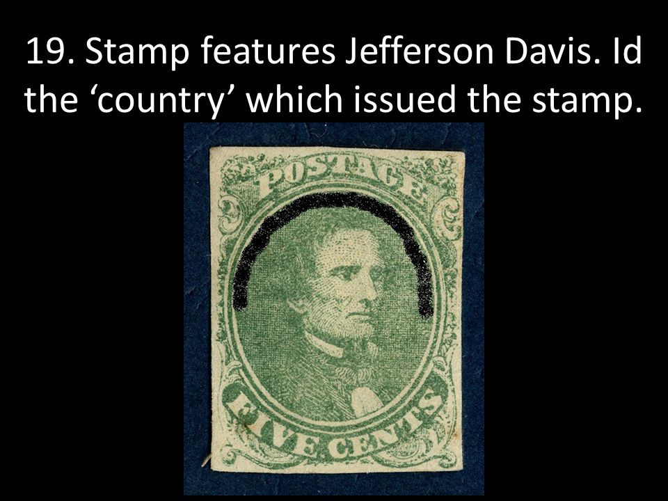 19. Stamp features Jefferson Davis. Id the 'country' which issued the stamp.