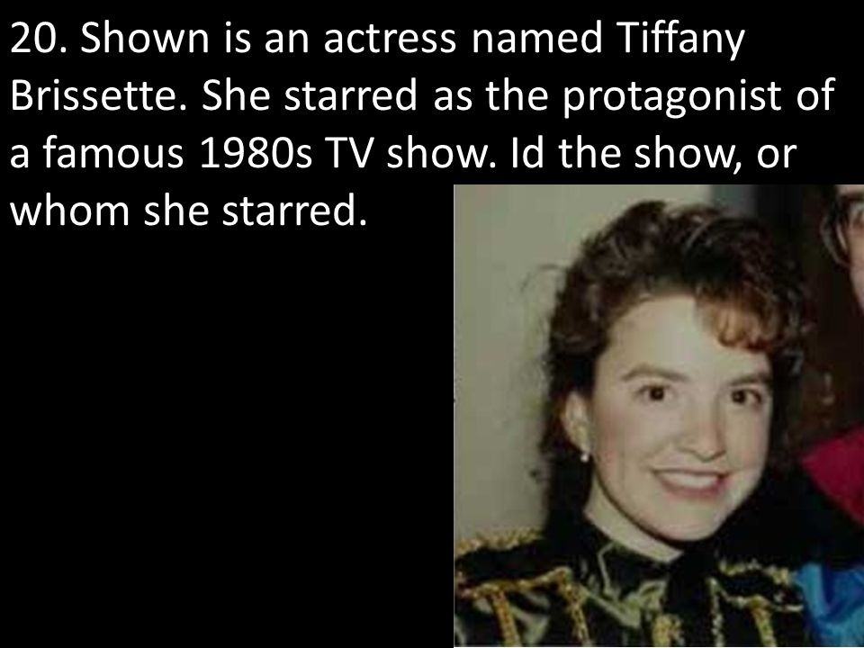 20. Shown is an actress named Tiffany Brissette.