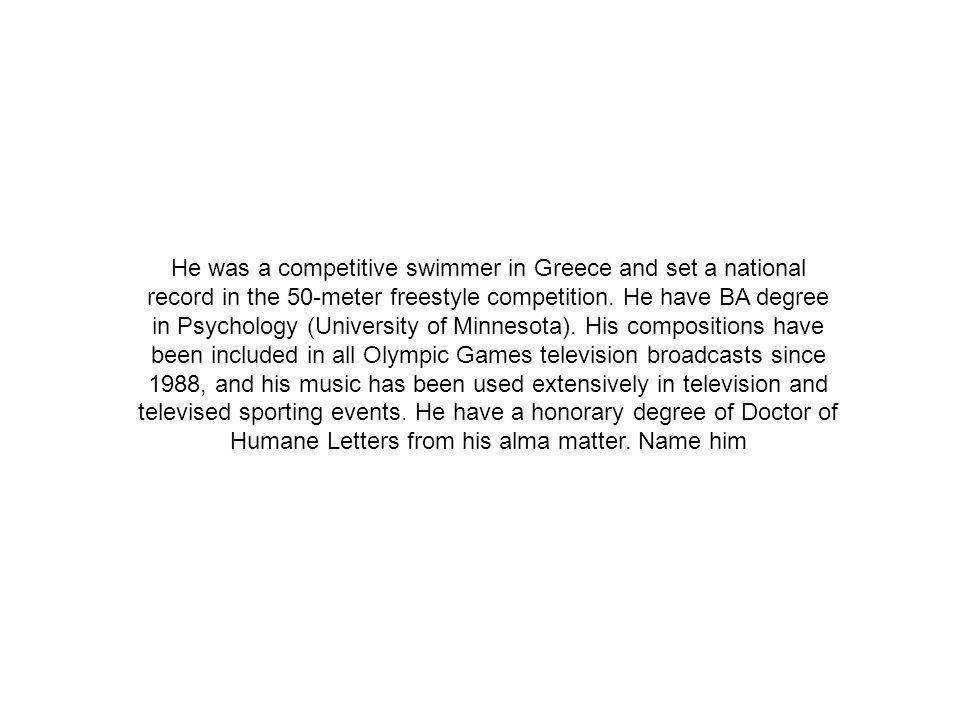 He was a competitive swimmer in Greece and set a national record in the 50-meter freestyle competition.
