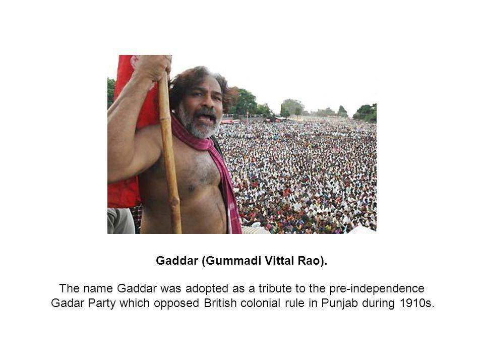 Gaddar (Gummadi Vittal Rao). The name Gaddar was adopted as a tribute to the pre-independence Gadar Party which opposed British colonial rule in Punja