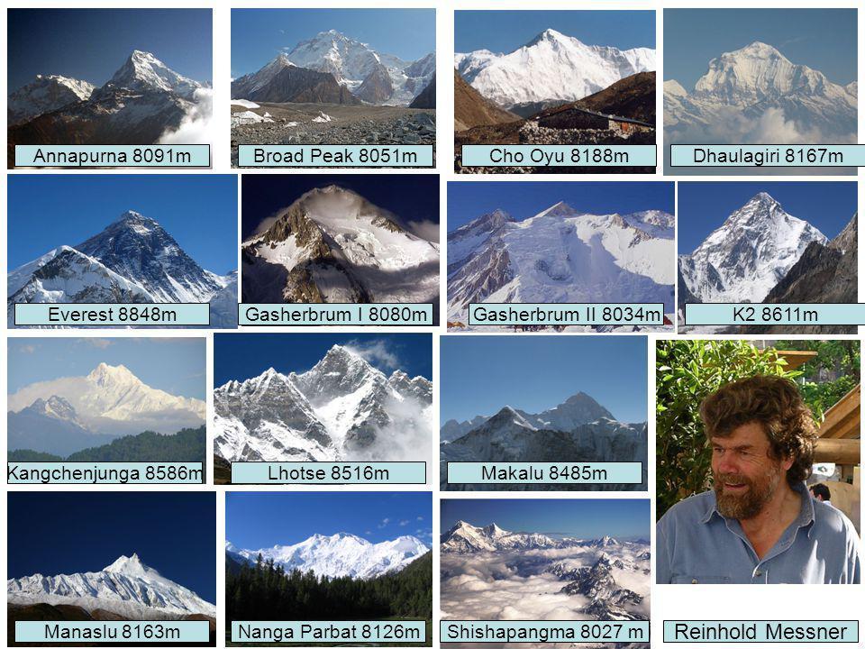 Nanga Parbat 8126mManaslu 8163mShishapangma 8027 m Reinhold Messner Lhotse 8516mKangchenjunga 8586mMakalu 8485m Broad Peak 8051mAnnapurna 8091mCho Oyu 8188mDhaulagiri 8167m Gasherbrum I 8080mEverest 8848mGasherbrum II 8034mK2 8611m