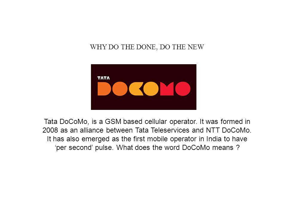 Tata DoCoMo, is a GSM based cellular operator.