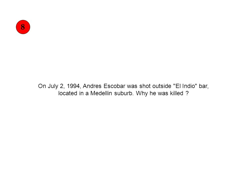 On July 2, 1994, Andres Escobar was shot outside El Indio bar, located in a Medellin suburb.