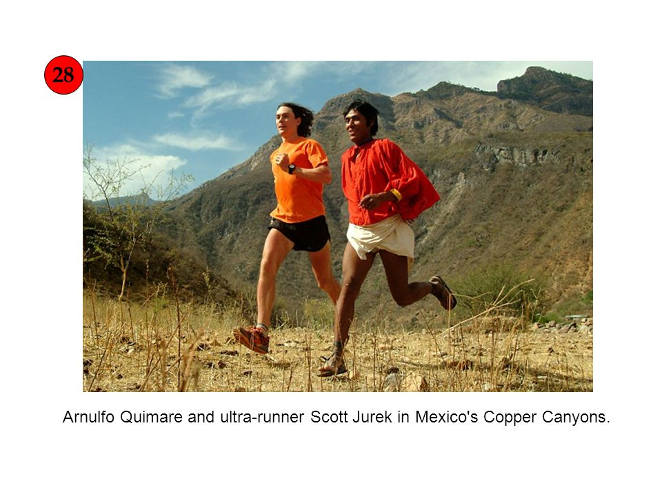 Arnulfo Quimare and ultra-runner Scott Jurek in Mexico s Copper Canyons. 28