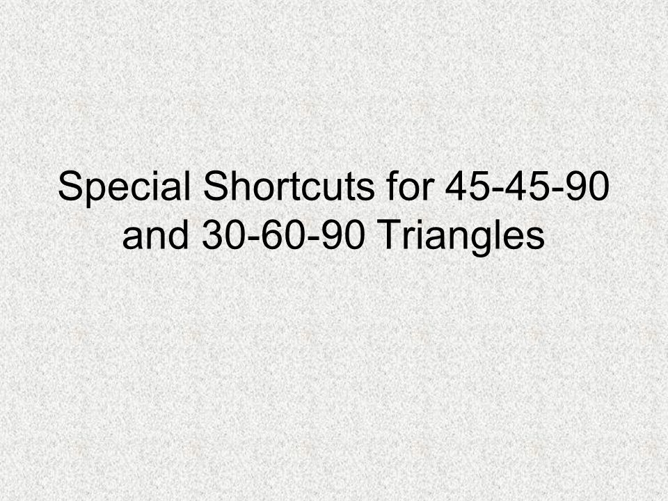 Special Shortcuts for 45-45-90 and 30-60-90 Triangles