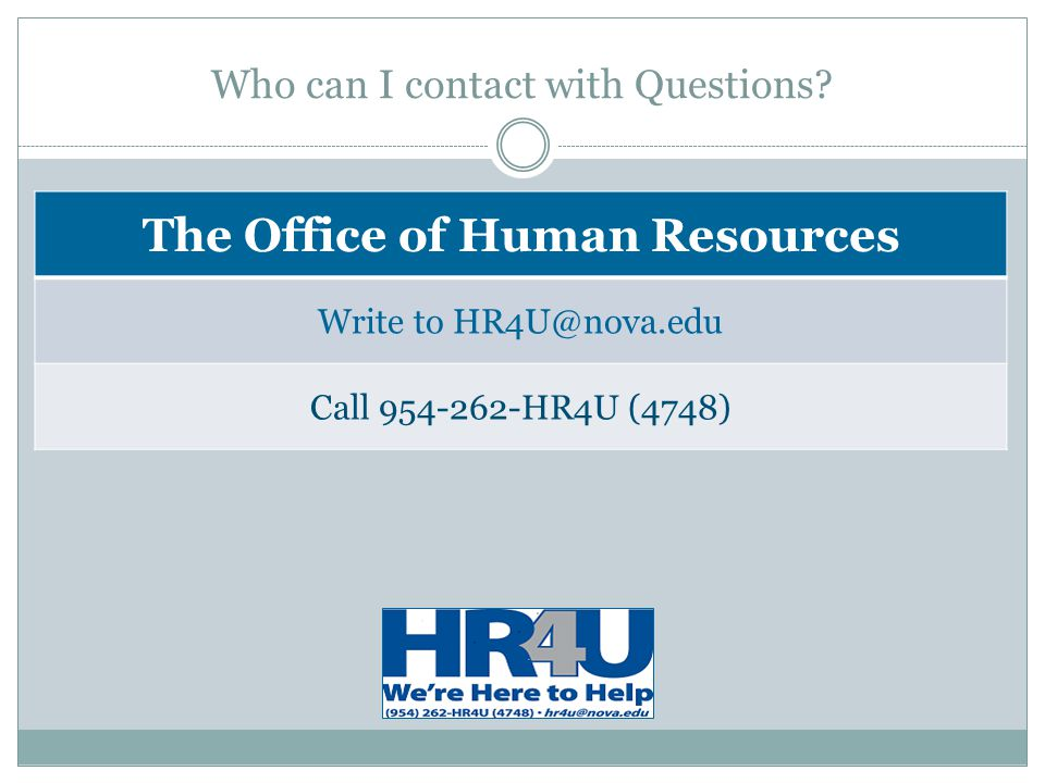 Who can I contact with Questions? The Office of Human Resources Write to HR4U@nova.edu Call 954-262-HR4U (4748)