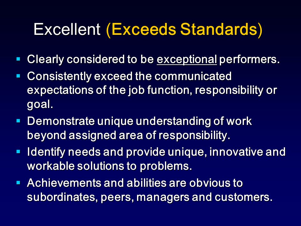 Excellent (Exceeds Standards)  Clearly considered to be exceptional performers.