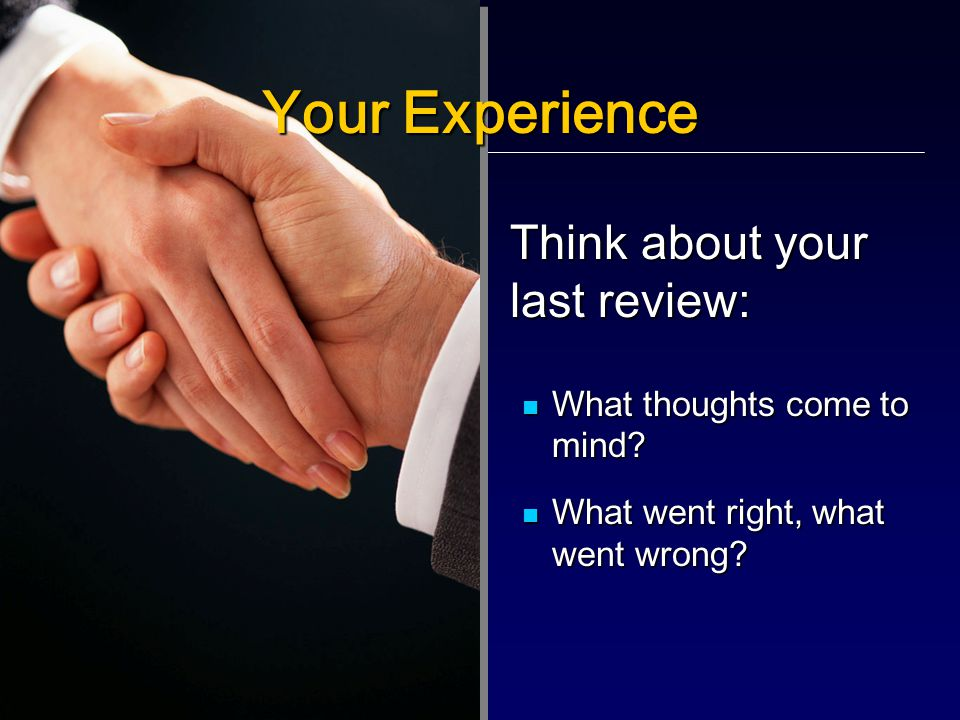 Your Experience Think about your last review: What thoughts come to mind.