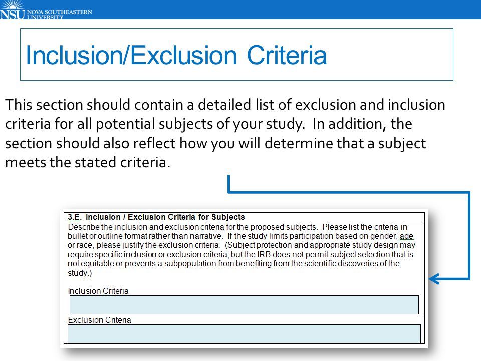 Inclusion/Exclusion Criteria This section should contain a detailed list of exclusion and inclusion criteria for all potential subjects of your study.