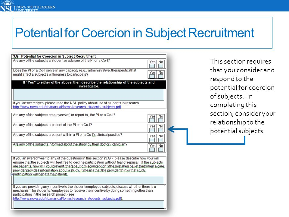 Potential for Coercion in Subject Recruitment This section requires that you consider and respond to the potential for coercion of subjects. In comple